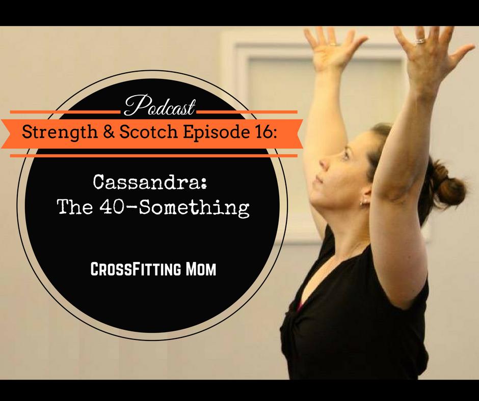 SS 016 – Cassandra, the 40-Something CrossFitting Mom
