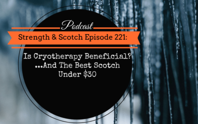 SS 221 – Is Cryotherapy Beneficial? …And The Best Scotch Under $30