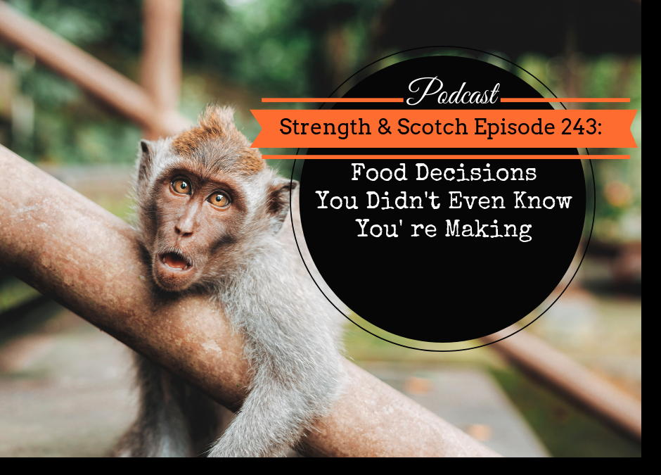 SS 243 – Food Decisions You Didn't Even Know You're Making