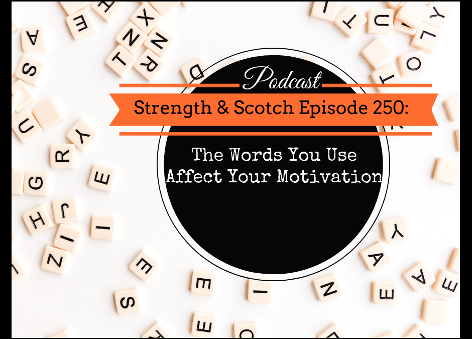 SS 250 – The Words You Use Affect Your Motivation