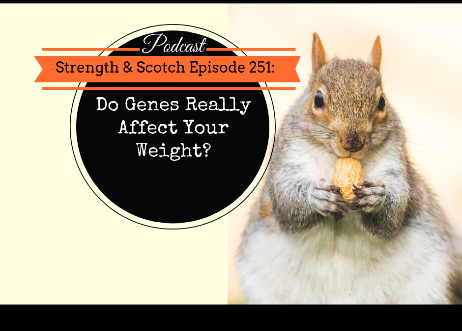 SS 251 – Do Genes Really Affect Your Weight?